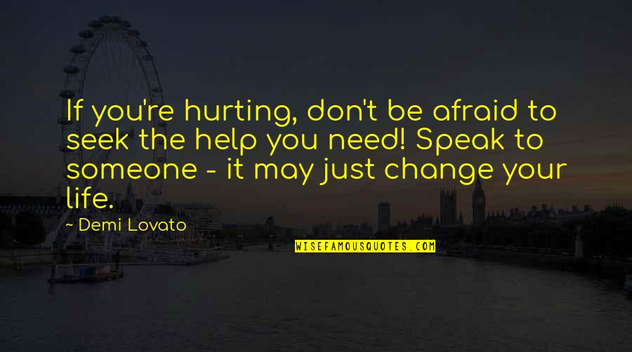 Afraid To Hurt You Quotes By Demi Lovato: If you're hurting, don't be afraid to seek