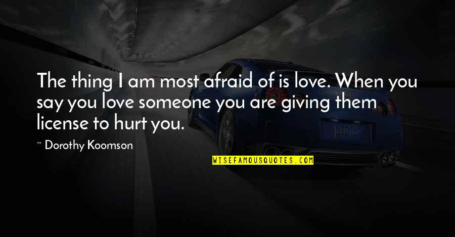 Afraid To Hurt You Quotes By Dorothy Koomson: The thing I am most afraid of is
