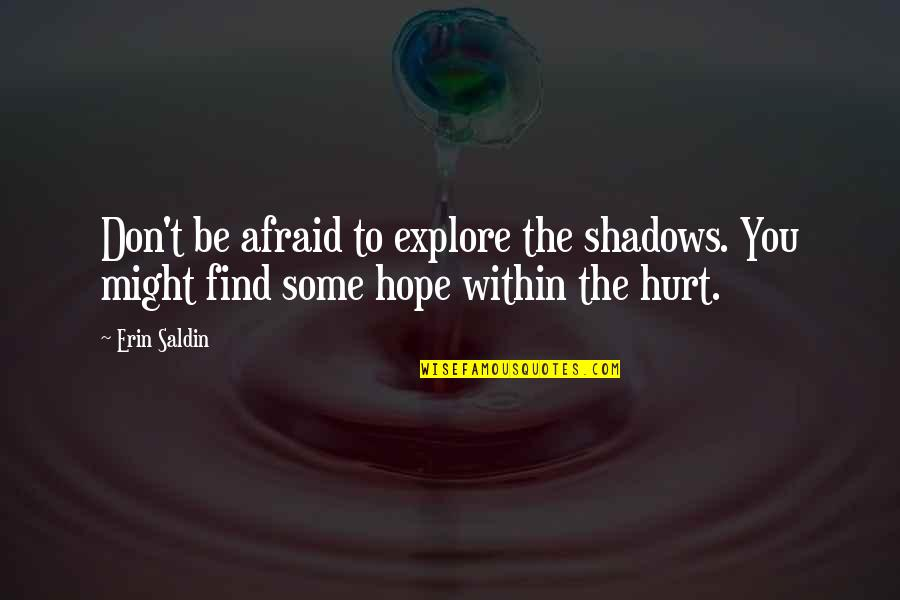 Afraid To Hurt You Quotes By Erin Saldin: Don't be afraid to explore the shadows. You