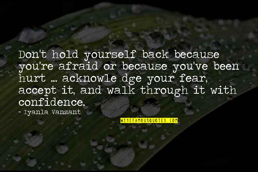 Afraid To Hurt You Quotes By Iyanla Vanzant: Don't hold yourself back because you're afraid or