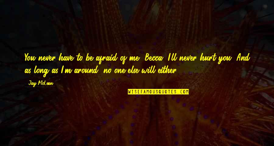 Afraid To Hurt You Quotes By Jay McLean: You never have to be afraid of me,