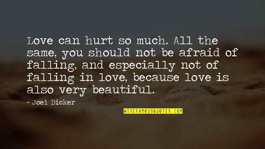 Afraid To Hurt You Quotes By Joel Dicker: Love can hurt so much. All the same,