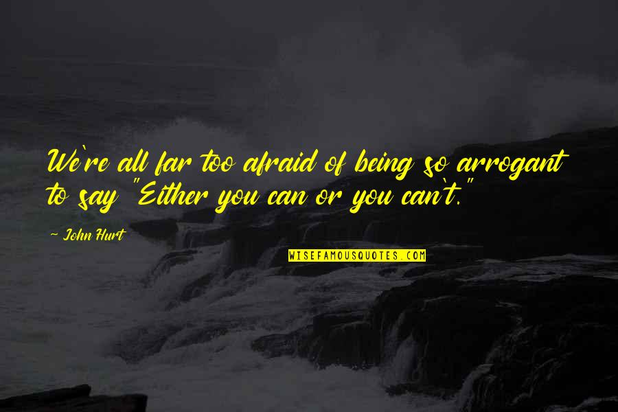 Afraid To Hurt You Quotes By John Hurt: We're all far too afraid of being so