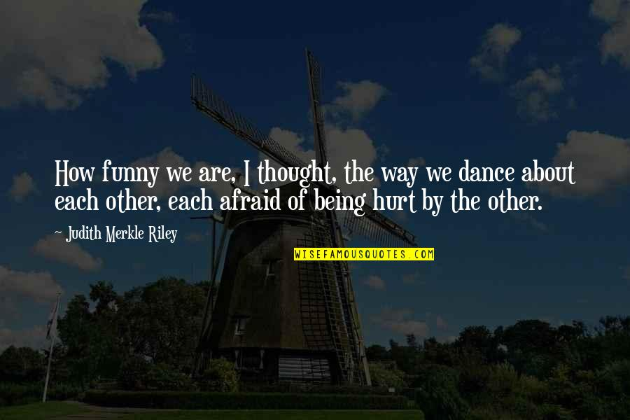 Afraid To Hurt You Quotes By Judith Merkle Riley: How funny we are, I thought, the way