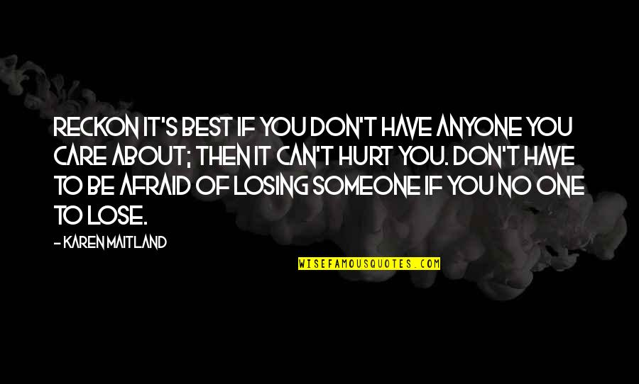 Afraid To Hurt You Quotes By Karen Maitland: Reckon it's best if you don't have anyone