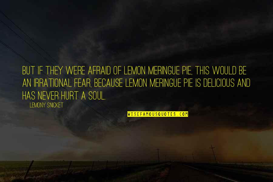 Afraid To Hurt You Quotes By Lemony Snicket: But if they were afraid of lemon meringue
