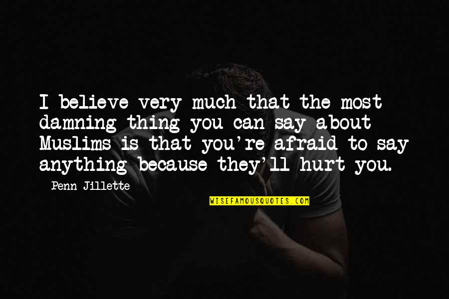 Afraid To Hurt You Quotes By Penn Jillette: I believe very much that the most damning