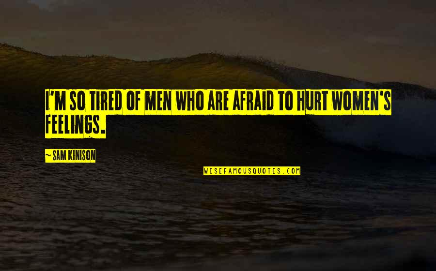 Afraid To Hurt You Quotes By Sam Kinison: I'm so tired of men who are afraid