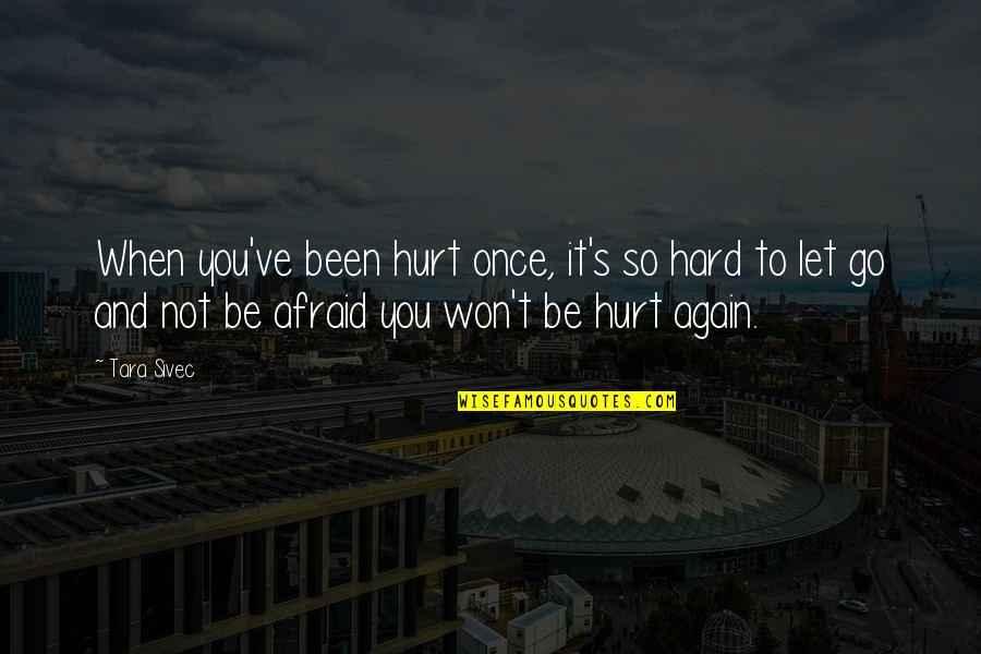 Afraid To Hurt You Quotes By Tara Sivec: When you've been hurt once, it's so hard