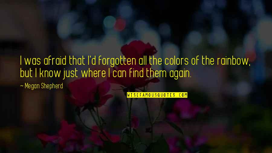 Afraid To Love Again Quotes By Megan Shepherd: I was afraid that I'd forgotten all the