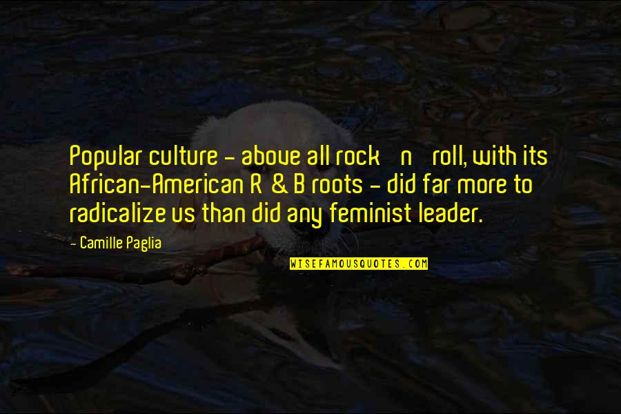 African Culture Quotes By Camille Paglia: Popular culture - above all rock 'n' roll,