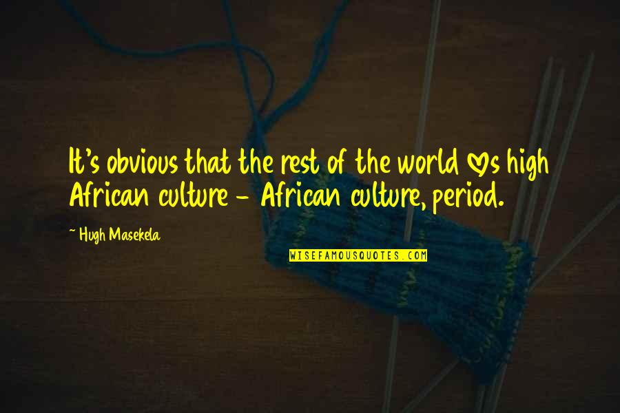 African Culture Quotes By Hugh Masekela: It's obvious that the rest of the world