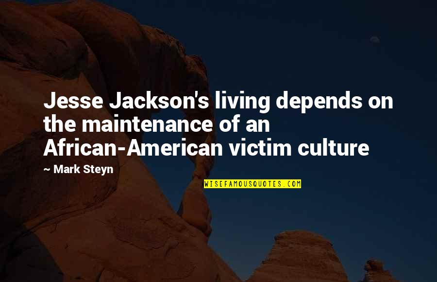 African Culture Quotes By Mark Steyn: Jesse Jackson's living depends on the maintenance of