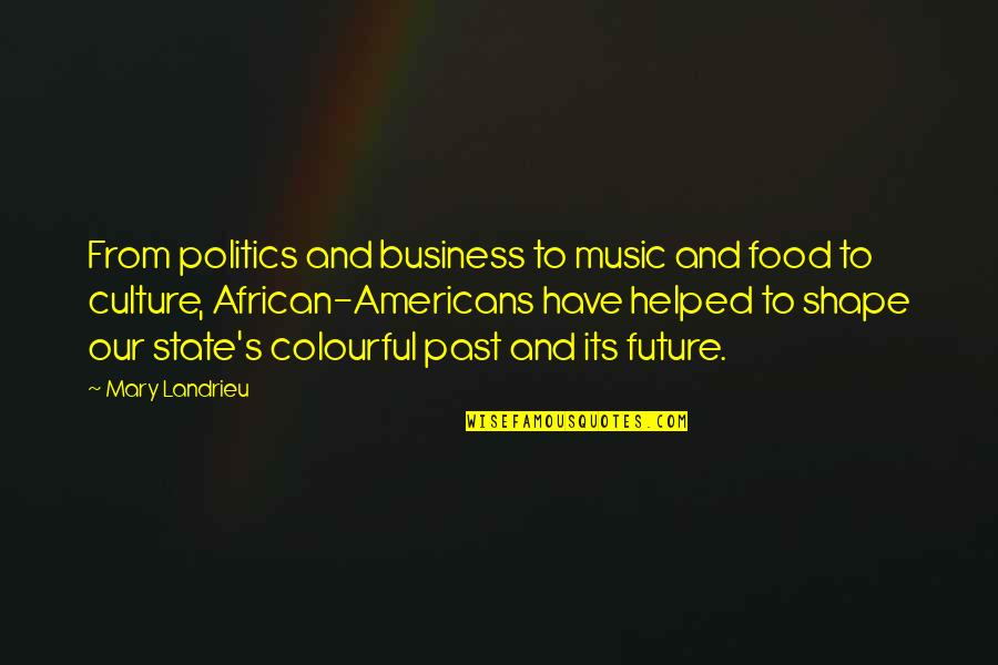 African Culture Quotes By Mary Landrieu: From politics and business to music and food