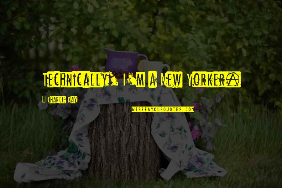 African Revolutionaries Quotes By Charlie Day: Technically, I'm a New Yorker.