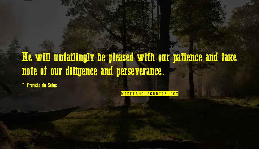 African Revolutionaries Quotes By Francis De Sales: He will unfailingly be pleased with our patience