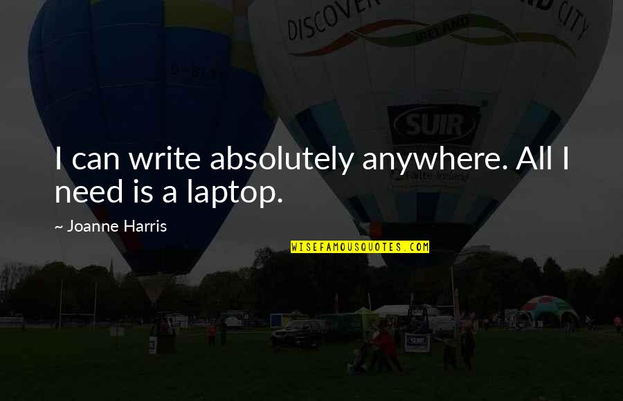 African Revolutionaries Quotes By Joanne Harris: I can write absolutely anywhere. All I need