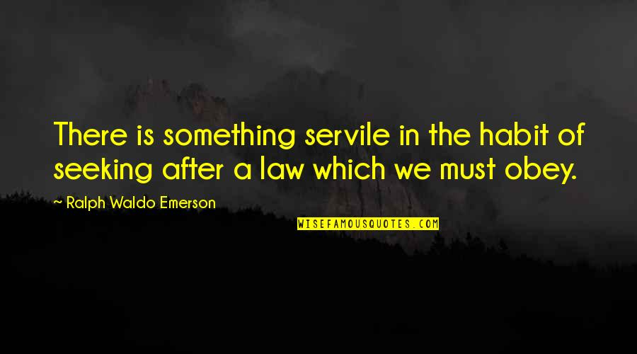 African Revolutionaries Quotes By Ralph Waldo Emerson: There is something servile in the habit of