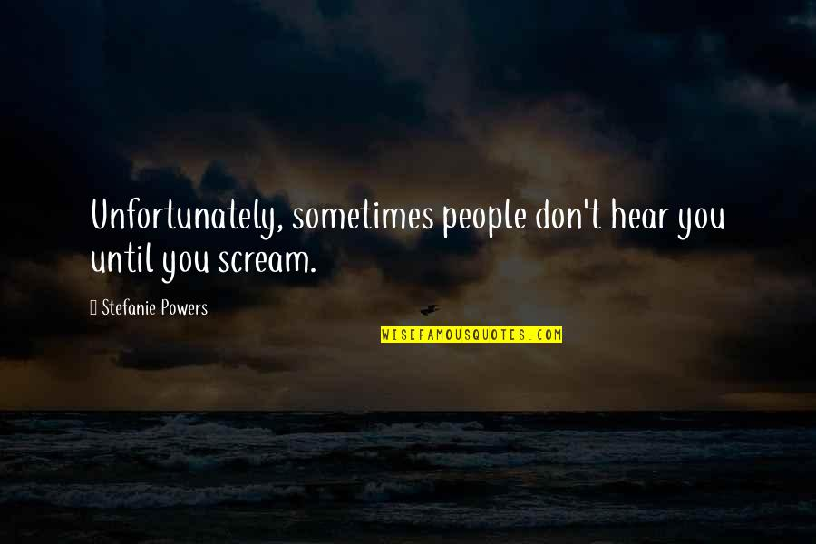 African Revolutionaries Quotes By Stefanie Powers: Unfortunately, sometimes people don't hear you until you