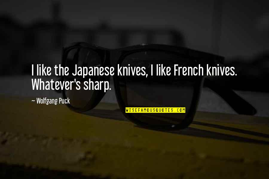 African Revolutionaries Quotes By Wolfgang Puck: I like the Japanese knives, I like French