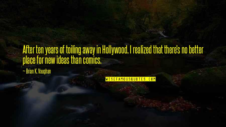 After 2 Years Quotes By Brian K. Vaughan: After ten years of toiling away in Hollywood,