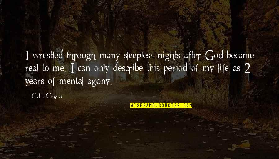 After 2 Years Quotes By C.L. Cagan: I wrestled through many sleepless nights after God