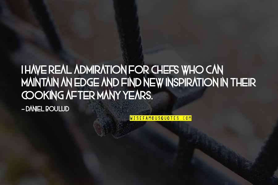 After 2 Years Quotes By Daniel Boulud: I have real admiration for chefs who can