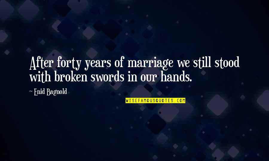 After 2 Years Quotes By Enid Bagnold: After forty years of marriage we still stood