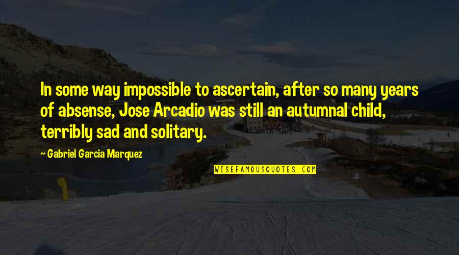 After 2 Years Quotes By Gabriel Garcia Marquez: In some way impossible to ascertain, after so