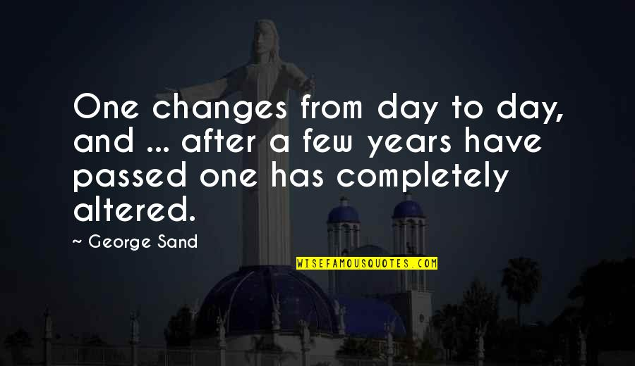 After 2 Years Quotes By George Sand: One changes from day to day, and ...