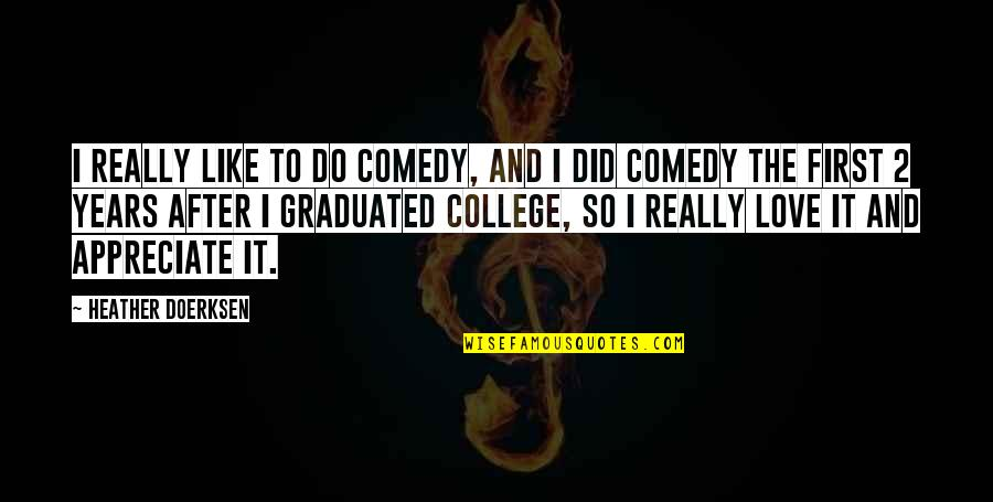 After 2 Years Quotes By Heather Doerksen: I really like to do comedy, and I