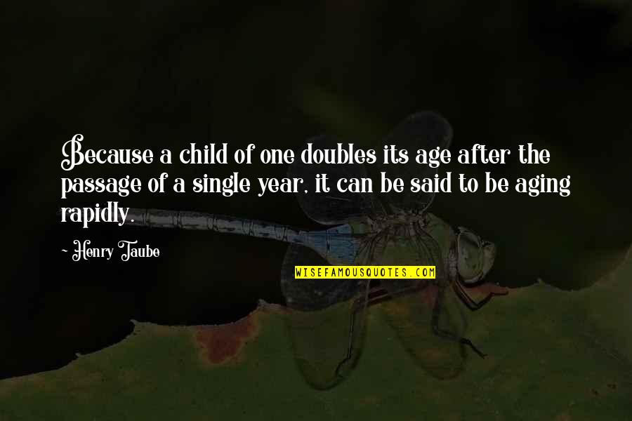 After 2 Years Quotes By Henry Taube: Because a child of one doubles its age