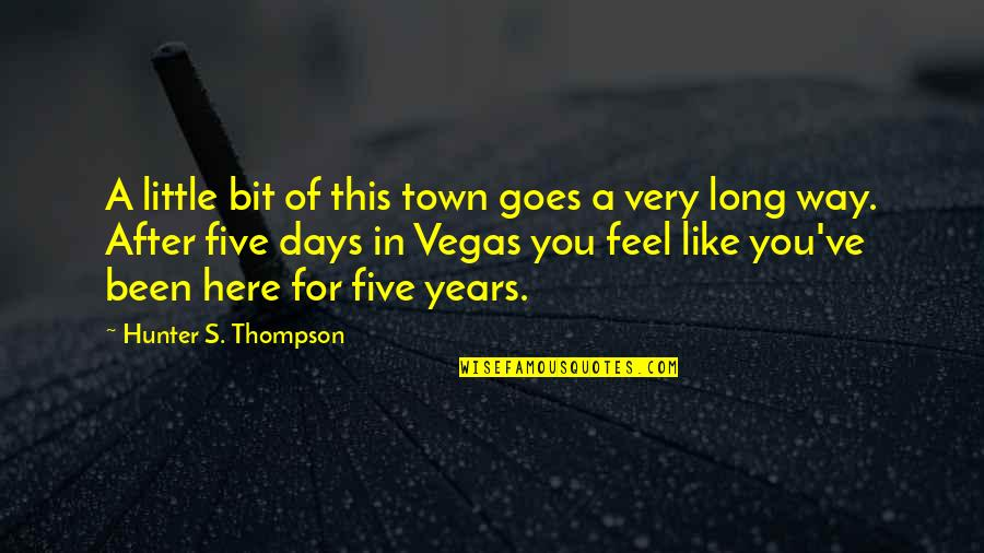 After 2 Years Quotes By Hunter S. Thompson: A little bit of this town goes a