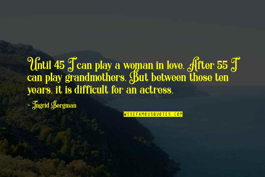 After 2 Years Quotes By Ingrid Bergman: Until 45 I can play a woman in