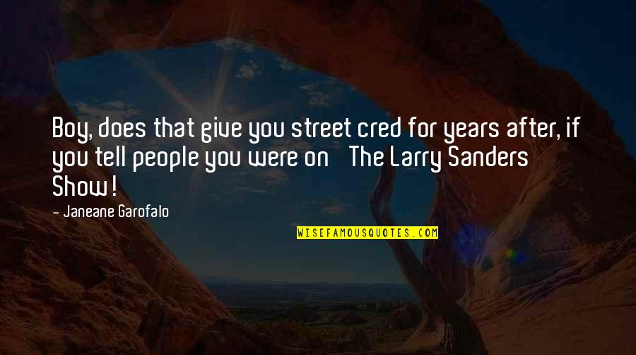 After 2 Years Quotes By Janeane Garofalo: Boy, does that give you street cred for