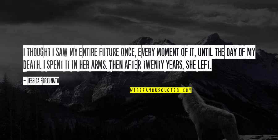 After 2 Years Quotes By Jessica Fortunato: I thought I saw my entire future once,