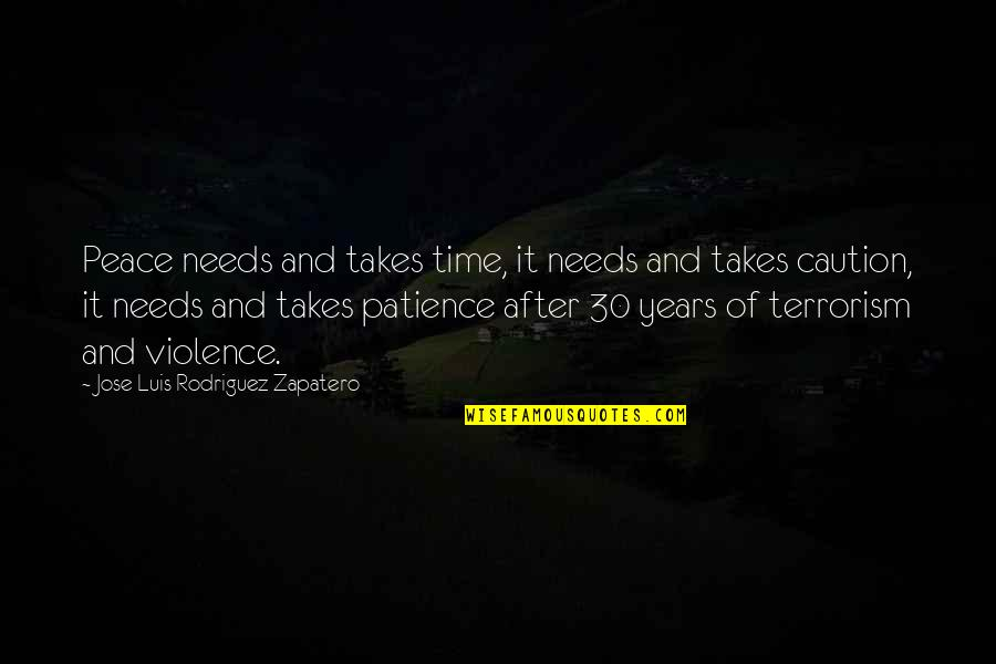 After 2 Years Quotes By Jose Luis Rodriguez Zapatero: Peace needs and takes time, it needs and