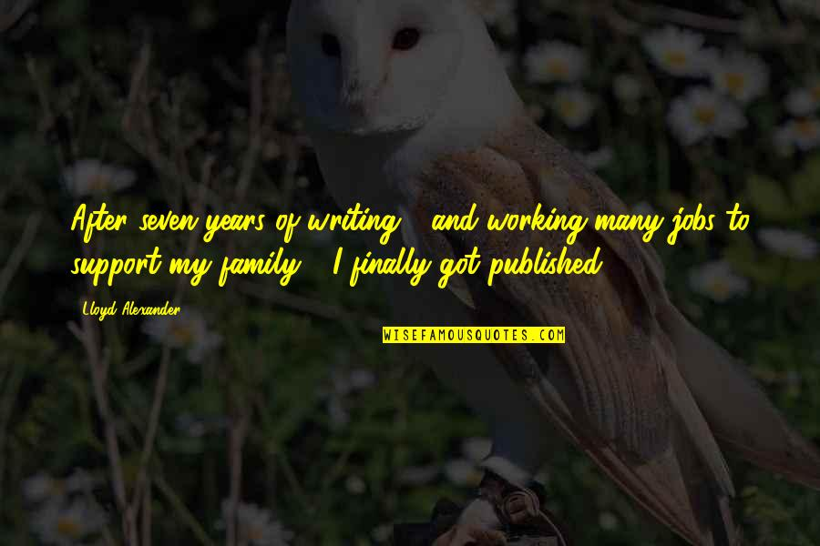 After 2 Years Quotes By Lloyd Alexander: After seven years of writing - and working