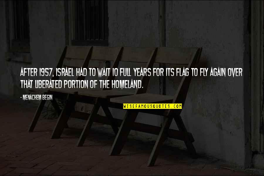 After 2 Years Quotes By Menachem Begin: After 1957, Israel had to wait 10 full