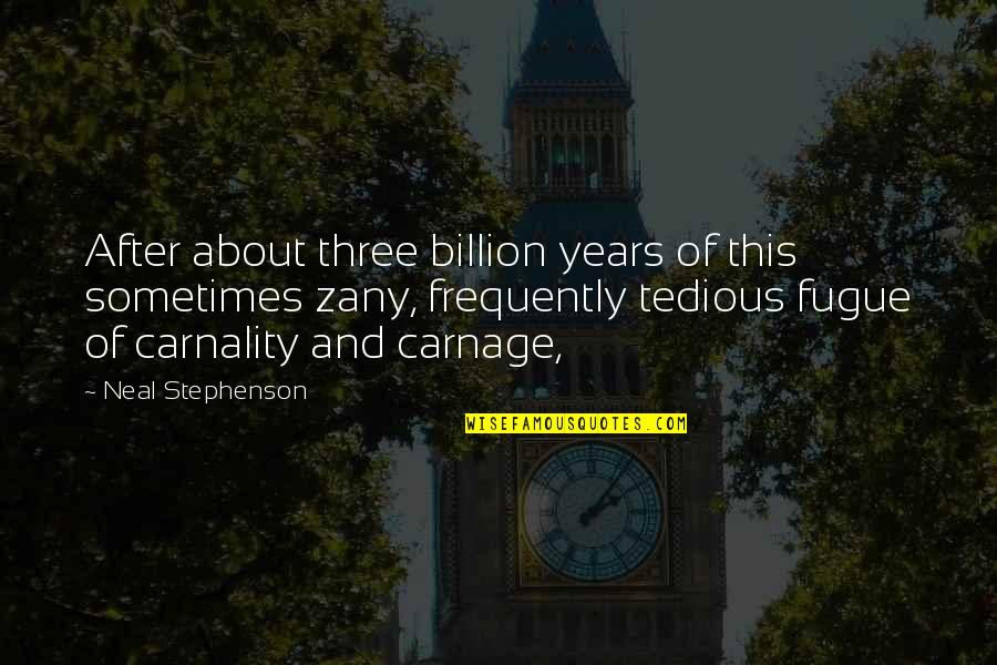 After 2 Years Quotes By Neal Stephenson: After about three billion years of this sometimes