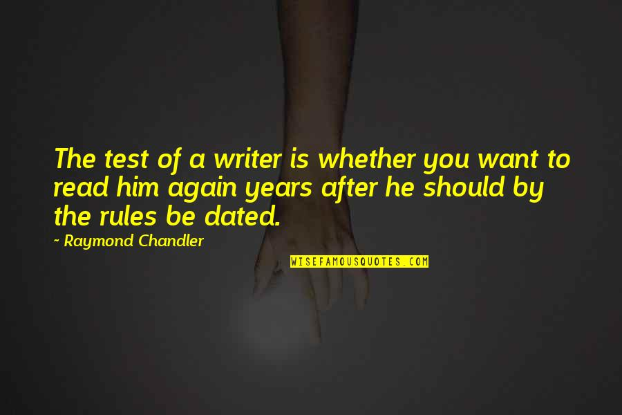 After 2 Years Quotes By Raymond Chandler: The test of a writer is whether you