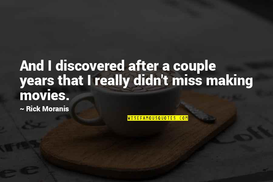 After 2 Years Quotes By Rick Moranis: And I discovered after a couple years that