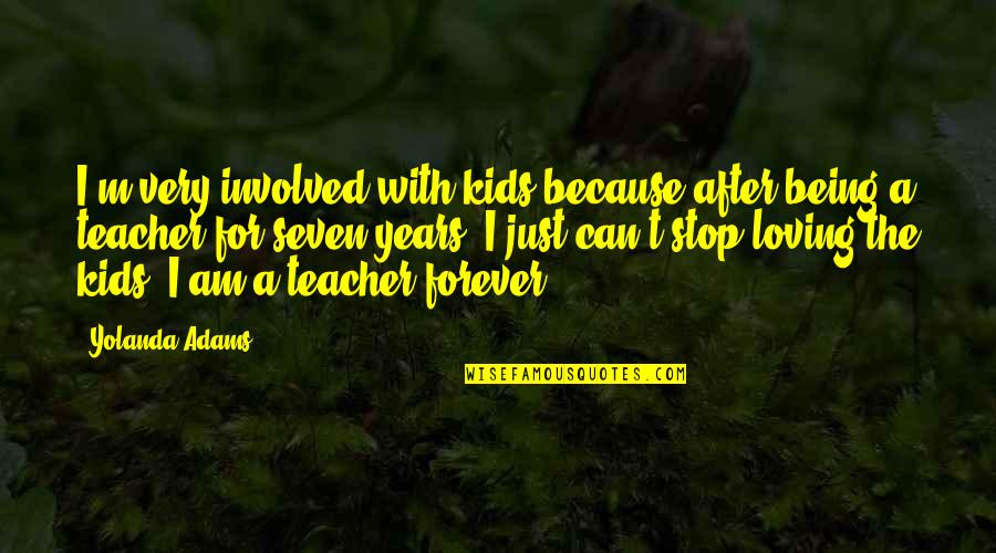 After 2 Years Quotes By Yolanda Adams: I'm very involved with kids because after being