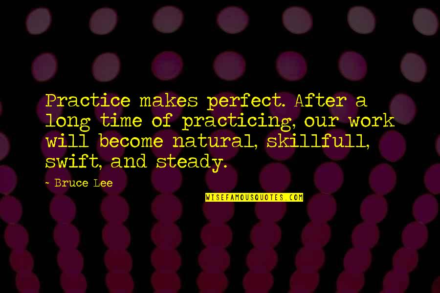 After A Long Time Quotes By Bruce Lee: Practice makes perfect. After a long time of