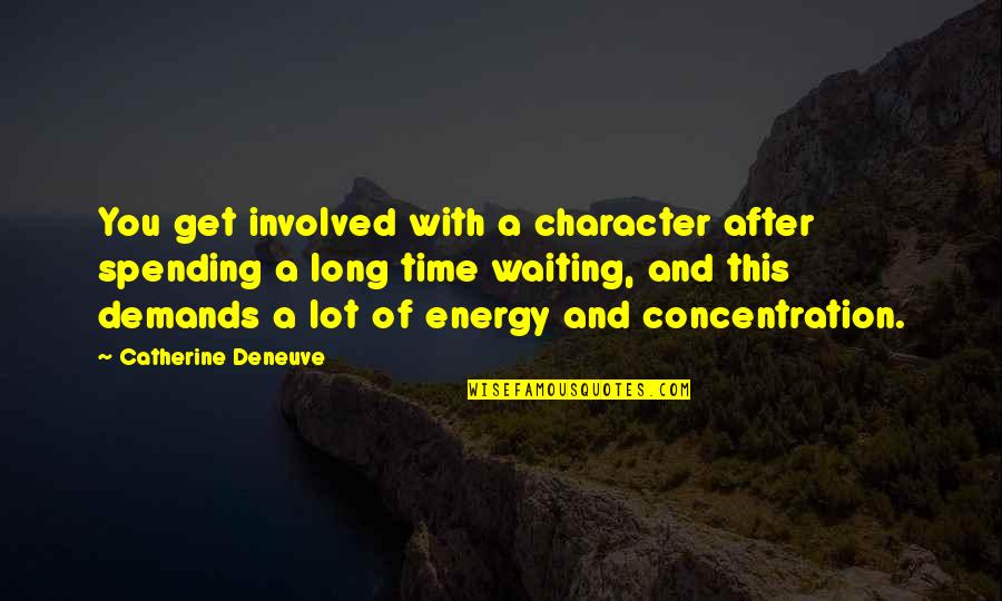After A Long Time Quotes By Catherine Deneuve: You get involved with a character after spending