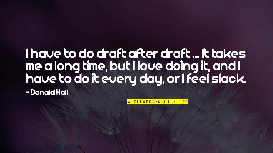 After A Long Time Quotes By Donald Hall: I have to do draft after draft ...