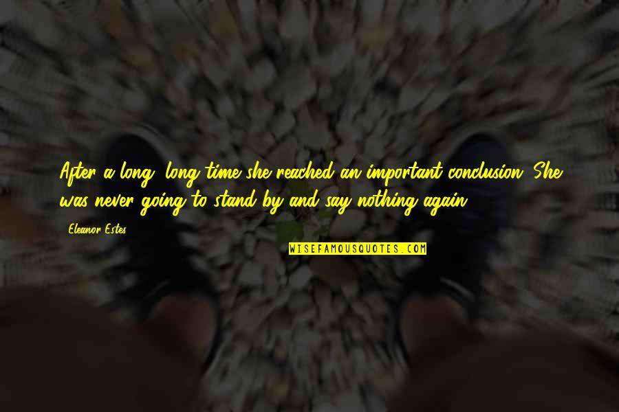 After A Long Time Quotes By Eleanor Estes: After a long, long time she reached an
