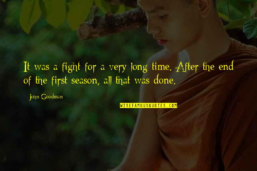 After A Long Time Quotes By John Goodman: It was a fight for a very long