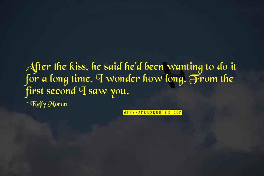 After A Long Time Quotes By Kelly Moran: After the kiss, he said he'd been wanting