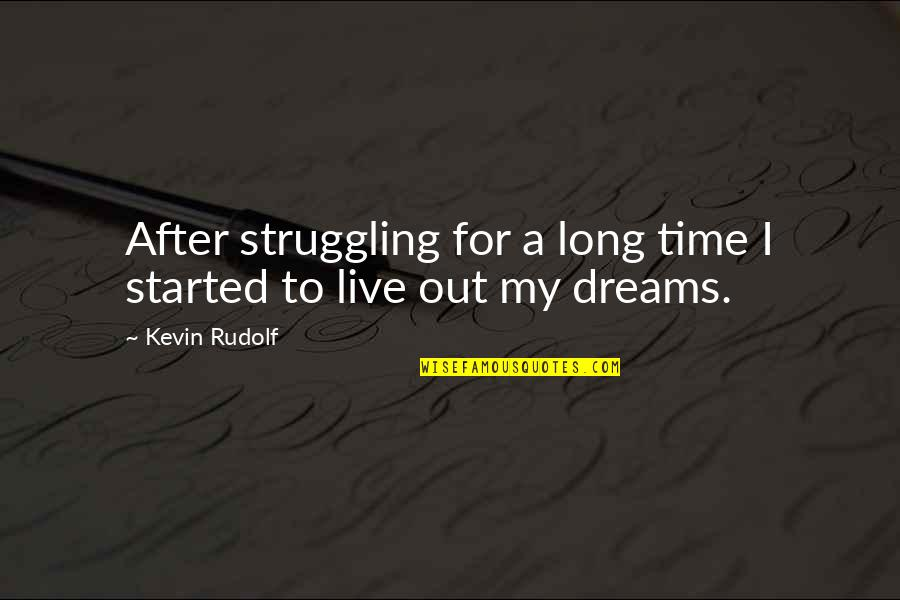 After A Long Time Quotes By Kevin Rudolf: After struggling for a long time I started